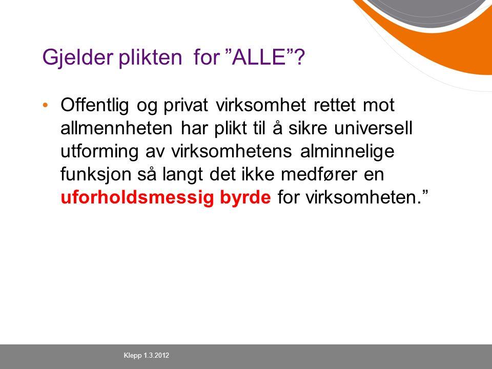 """Gjelder plikten for """"ALLE""""? Offentlig og privat virksomhet rettet mot allmennheten har plikt til å sikre universell utforming av virksomhetens alminne"""
