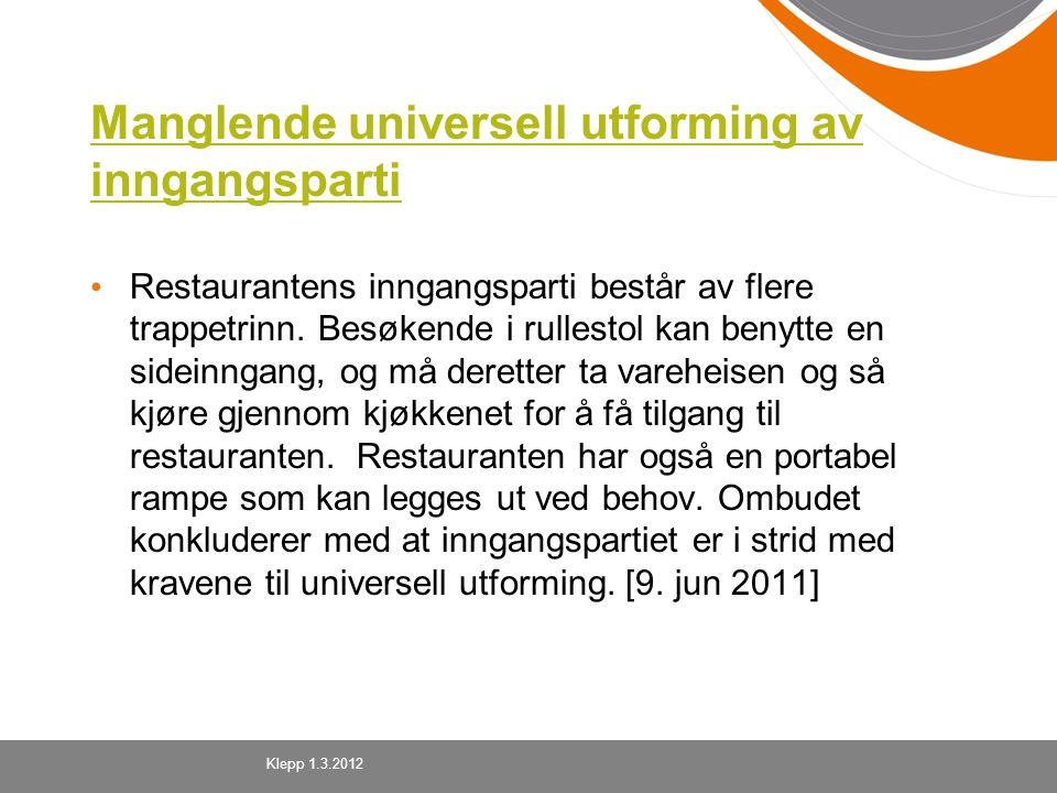 Manglende universell utforming av inngangsparti Restaurantens inngangsparti består av flere trappetrinn. Besøkende i rullestol kan benytte en sideinng