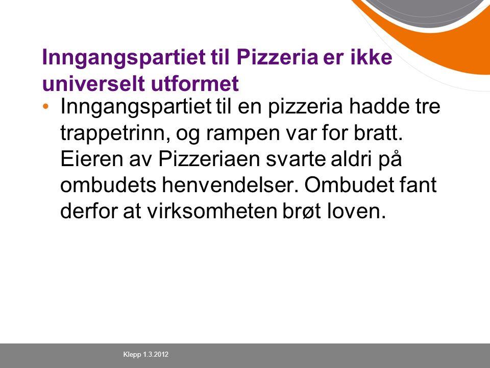 Inngangspartiet til Pizzeria er ikke universelt utformet Inngangspartiet til en pizzeria hadde tre trappetrinn, og rampen var for bratt. Eieren av Piz