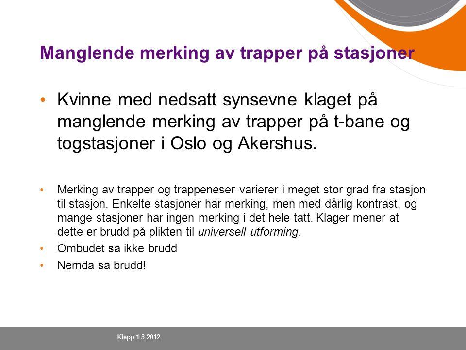 Manglende merking av trapper på stasjoner Kvinne med nedsatt synsevne klaget på manglende merking av trapper på t-bane og togstasjoner i Oslo og Akers