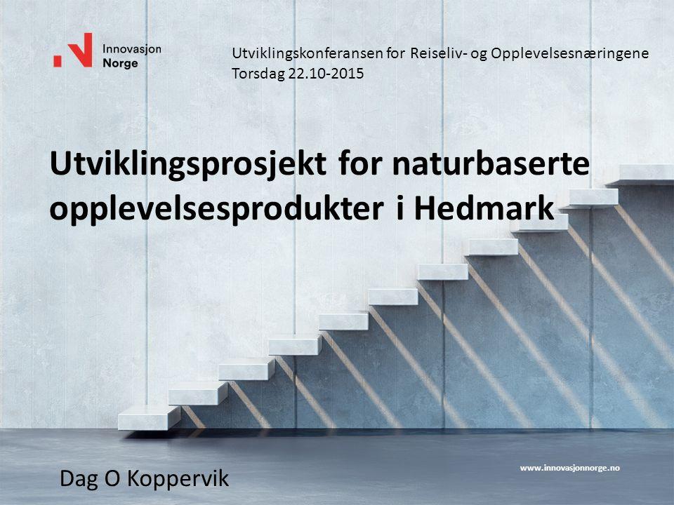 www.innovasjonnorge.no Utviklingsprosjekt for naturbaserte opplevelsesprodukter i Hedmark Dag O Koppervik Utviklingskonferansen for Reiseliv- og Opple