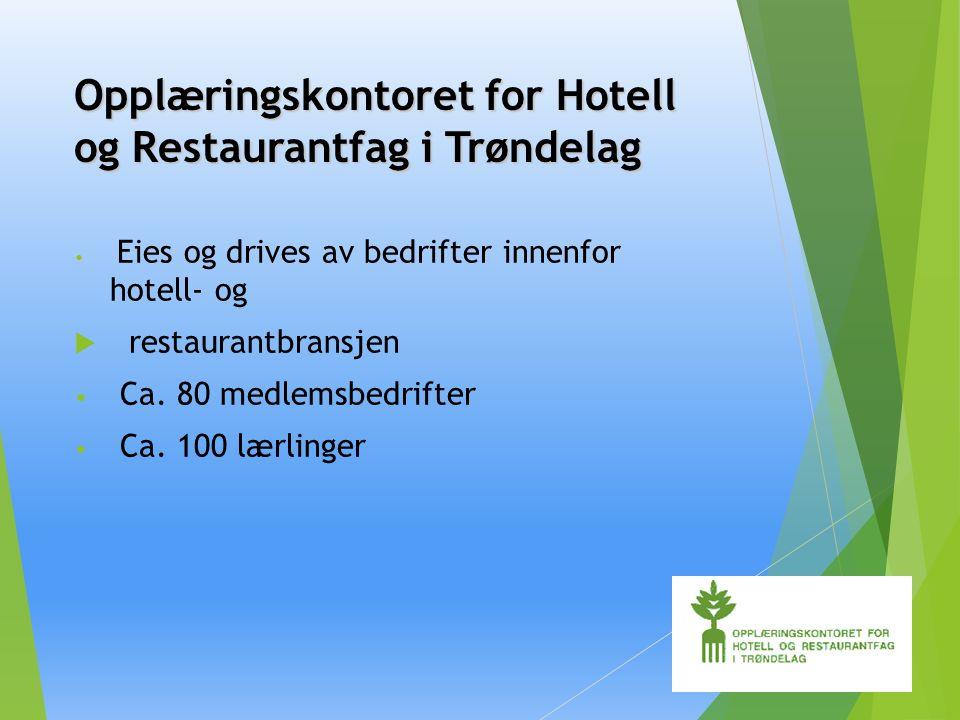 Opplæringskontoret for Hotell og Restaurantfag i Trøndelag Eies og drives av bedrifter innenfor hotell- og  restaurantbransjen Ca.