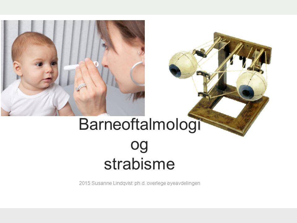 i Barneoftalmologi og strabisme 2015 Susanne Lindqvist ph.d. overlege øyeavdelingen