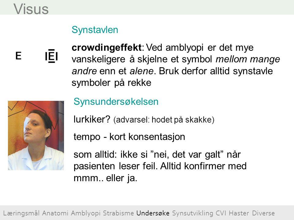 Visus Synstavlen crowdingeffekt: Ved amblyopi er det mye vanskeligere å skjelne et symbol mellom mange andre enn et alene. Bruk derfor alltid synstavl