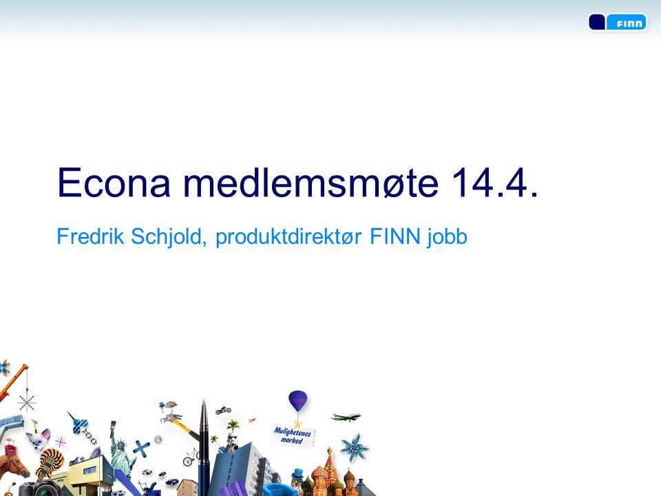 Econa medlemsmøte 14.4. Fredrik Schjold, produktdirektør FINN jobb