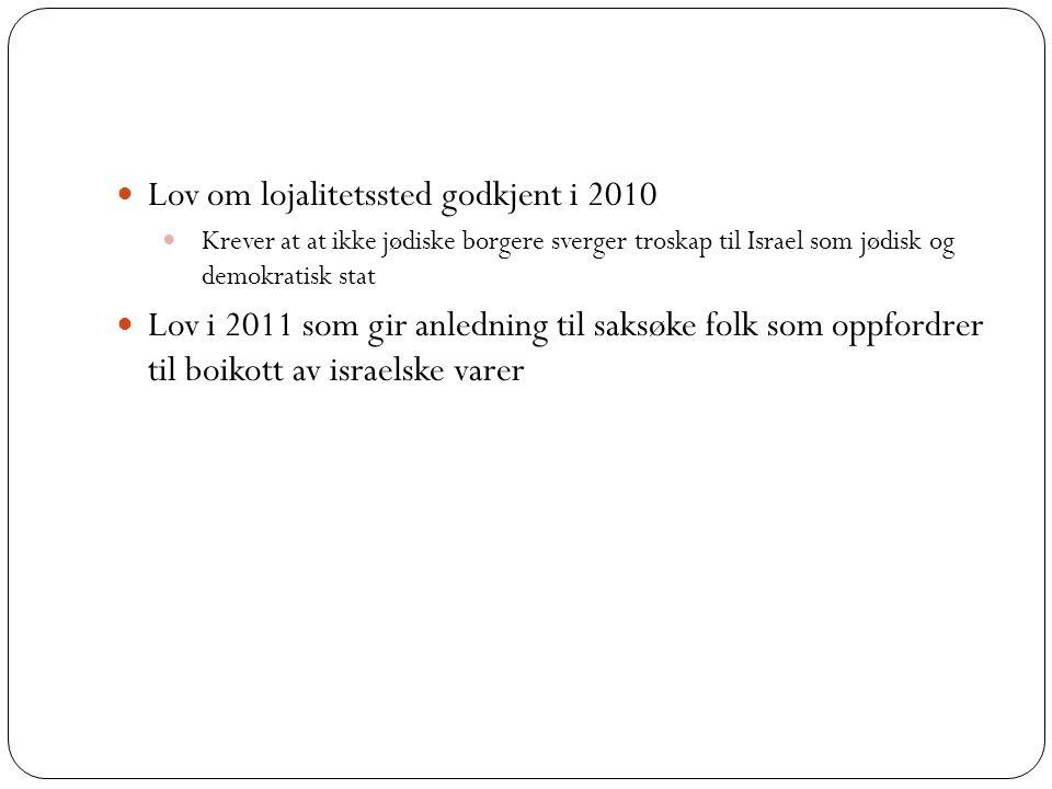 Lov om lojalitetssted godkjent i 2010 Krever at at ikke jødiske borgere sverger troskap til Israel som jødisk og demokratisk stat Lov i 2011 som gir anledning til saksøke folk som oppfordrer til boikott av israelske varer