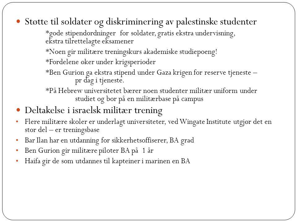 Støtte til soldater og diskriminering av palestinske studenter *gode stipendordninger for soldater, gratis ekstra undervisning, ekstra tilrettelagte eksamener *Noen gir militære treningskurs akademiske studiepoeng.