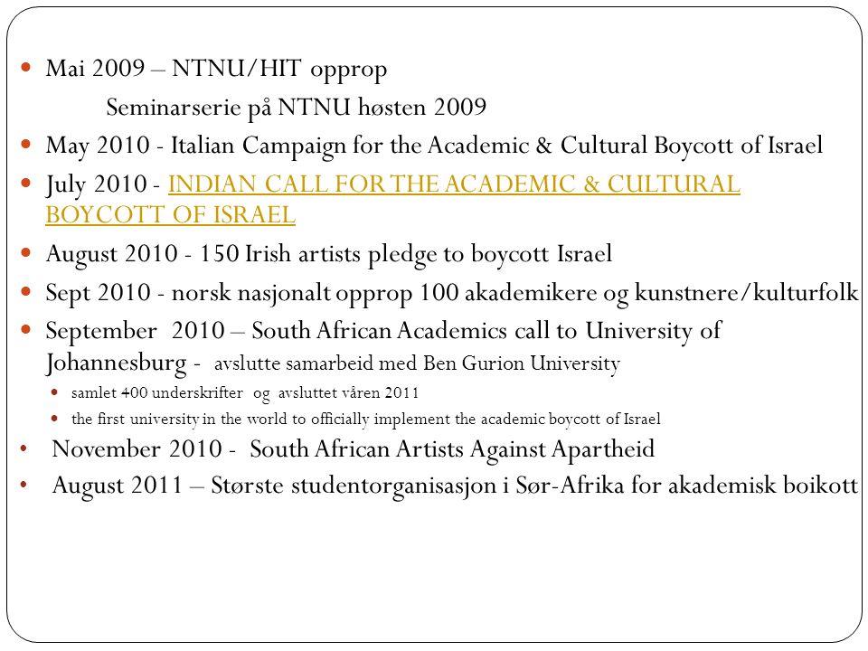 Mai 2009 – NTNU/HIT opprop Seminarserie på NTNU høsten 2009 May 2010 - Italian Campaign for the Academic & Cultural Boycott of Israel July 2010 - INDI