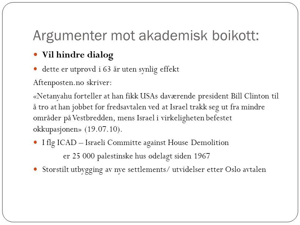 Argumenter mot akademisk boikott: Vil hindre dialog dette er utprøvd i 63 år uten synlig effekt Aftenposten.no skriver: «Netanyahu forteller at han fi