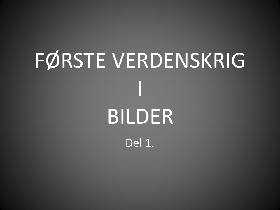 FØRSTE VERDENSKRIG I BILDER Del 1.
