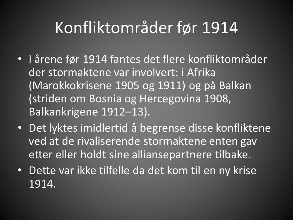 Konfliktområder før 1914 I årene før 1914 fantes det flere konfliktområder der stormaktene var involvert: i Afrika (Marokkokrisene 1905 og 1911) og på Balkan (striden om Bosnia og Hercegovina 1908, Balkankrigene 1912–13).