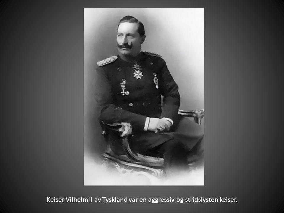 Keiser Vilhelm II av Tyskland var en aggressiv og stridslysten keiser.