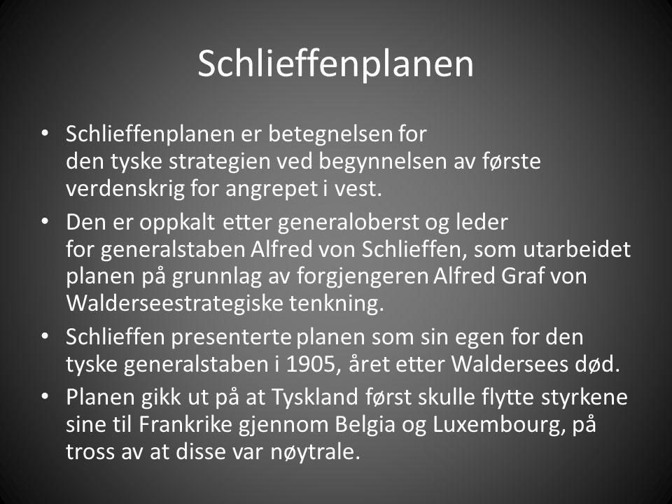 Schlieffenplanen Schlieffenplanen er betegnelsen for den tyske strategien ved begynnelsen av første verdenskrig for angrepet i vest.