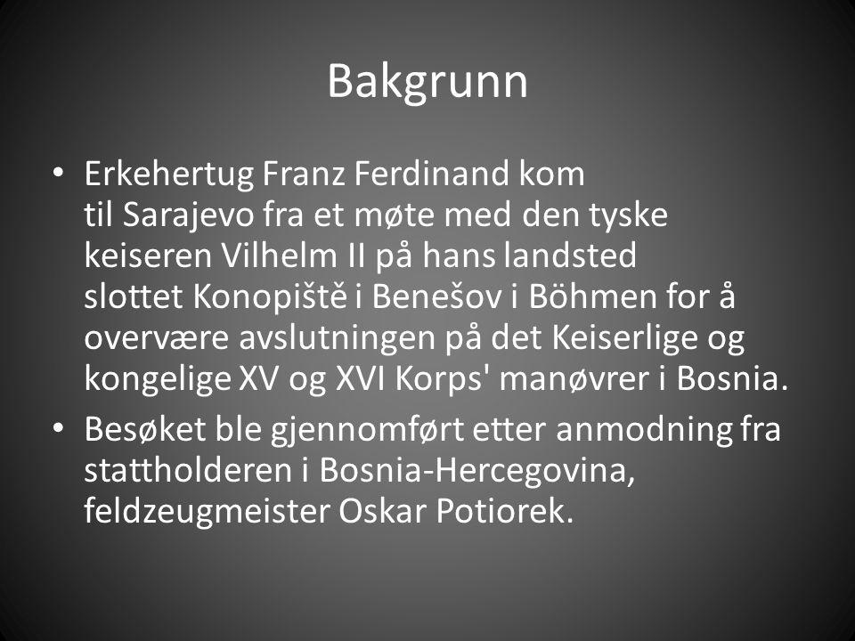 Bakgrunn Erkehertug Franz Ferdinand kom til Sarajevo fra et møte med den tyske keiseren Vilhelm II på hans landsted slottet Konopiště i Benešov i Böhmen for å overvære avslutningen på det Keiserlige og kongelige XV og XVI Korps manøvrer i Bosnia.