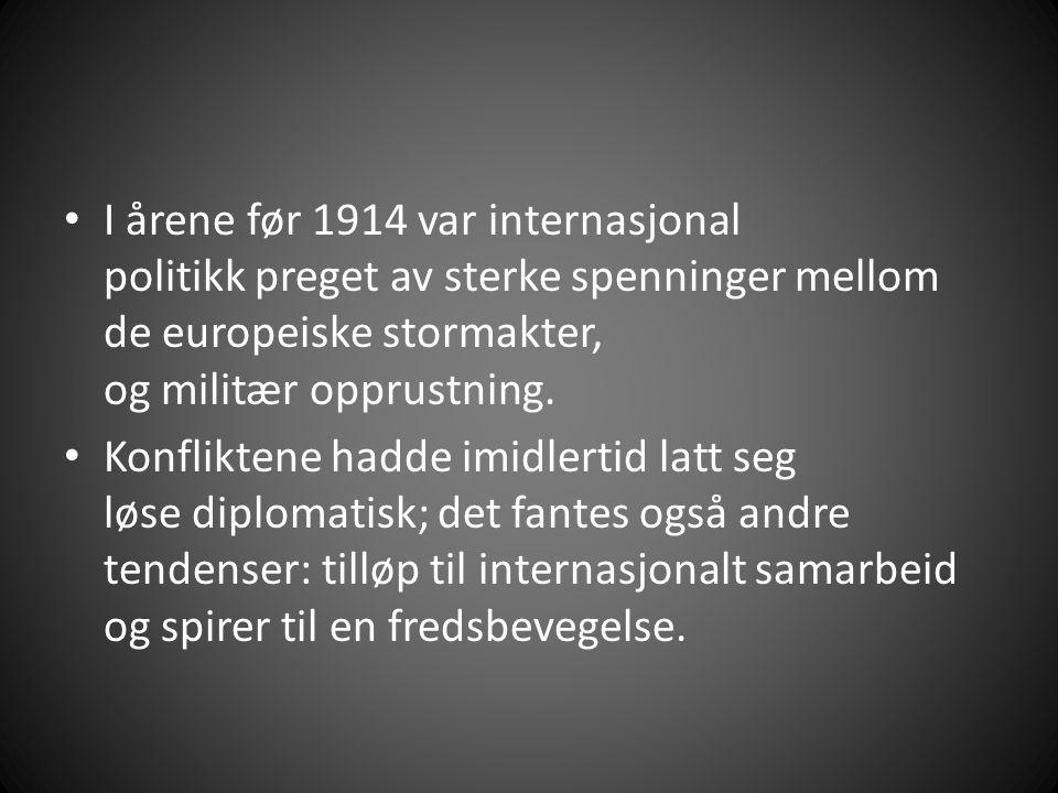 I årene før 1914 var internasjonal politikk preget av sterke spenninger mellom de europeiske stormakter, og militær opprustning.