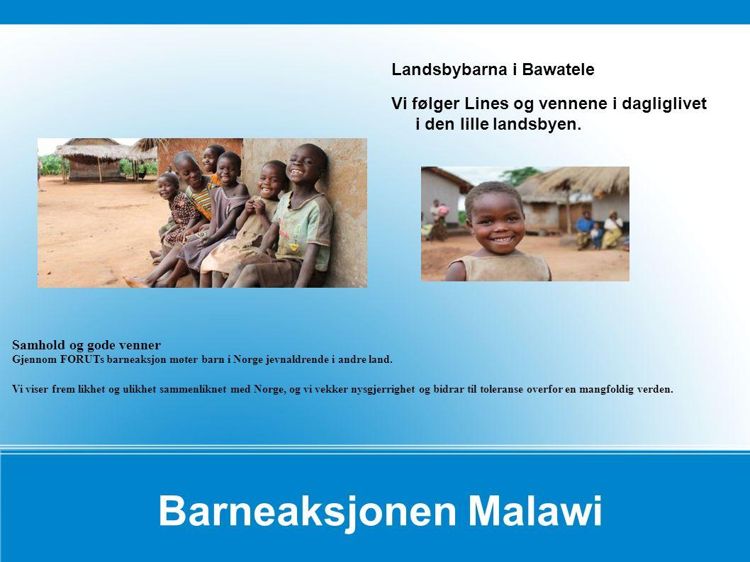 Barneaksjonen Malawi Landsbybarna i Bawatele Vi følger Lines og vennene i dagliglivet i den lille landsbyen. Samhold og gode venner Gjennom FORUTs bar