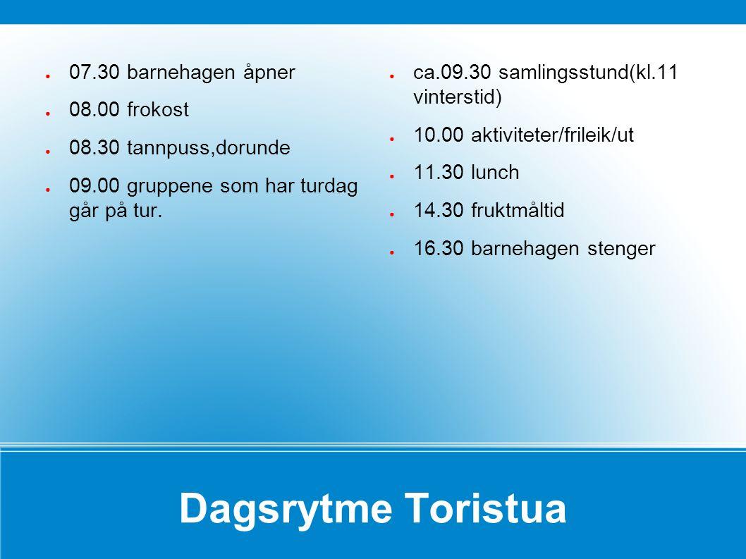 Dagsrytme Toristua ● 07.30 barnehagen åpner ● 08.00 frokost ● 08.30 tannpuss,dorunde ● 09.00 gruppene som har turdag går på tur. ● ca.09.30 samlingsst
