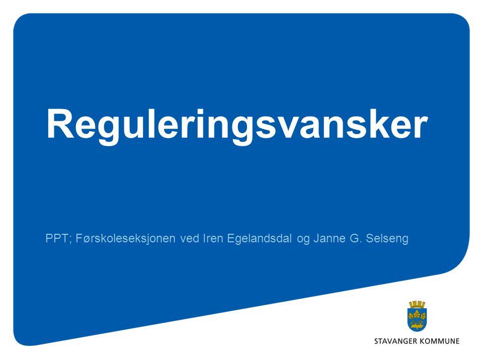 Reguleringsvansker PPT; Førskoleseksjonen ved Iren Egelandsdal og Janne G. Selseng