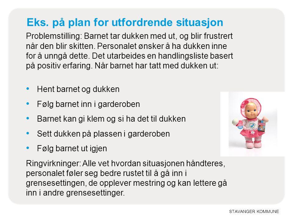 STAVANGER KOMMUNE Eks. på plan for utfordrende situasjon Problemstilling: Barnet tar dukken med ut, og blir frustrert når den blir skitten. Personalet
