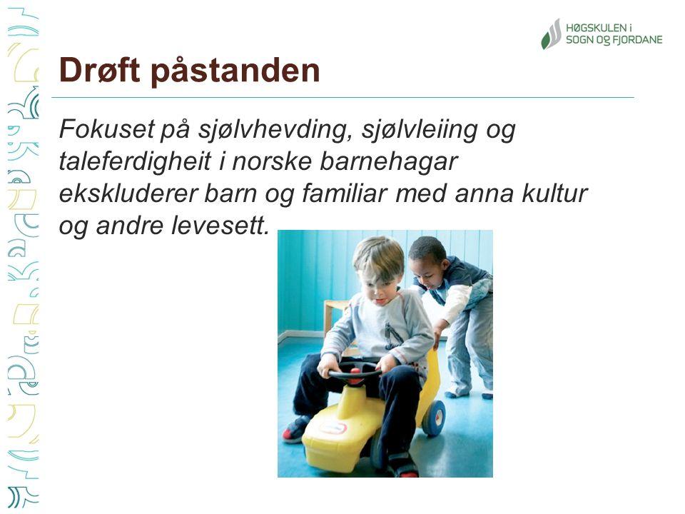Drøft påstanden Fokuset på sjølvhevding, sjølvleiing og taleferdigheit i norske barnehagar ekskluderer barn og familiar med anna kultur og andre levesett.