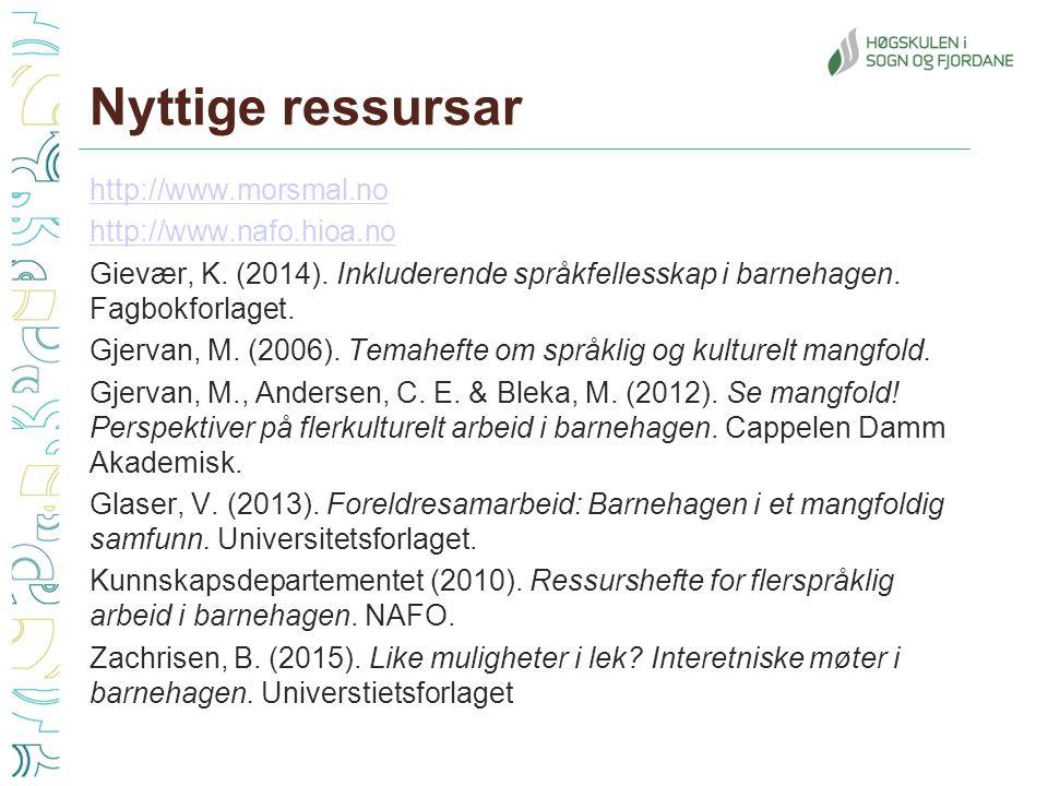 Nyttige ressursar http://www.morsmal.no http://www.nafo.hioa.no Gievær, K.
