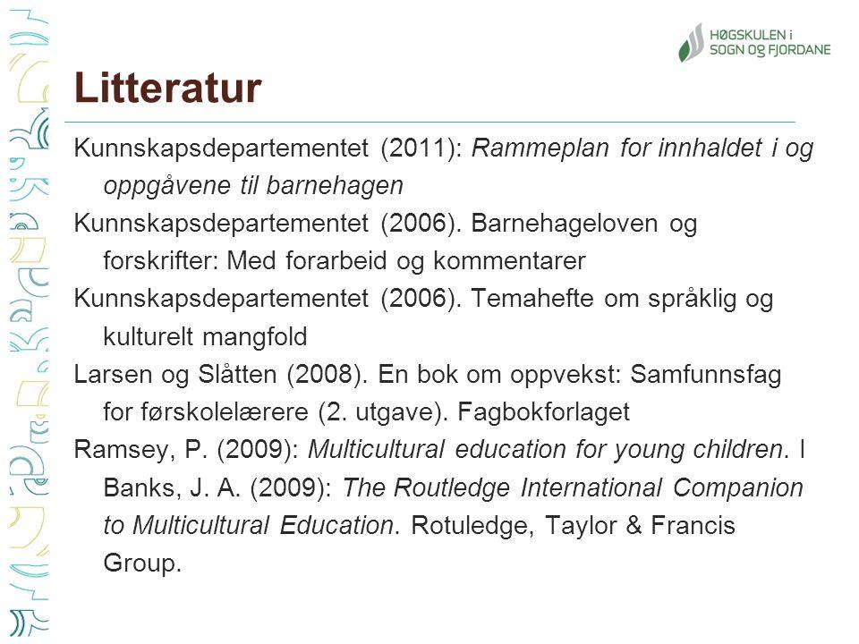 Litteratur Kunnskapsdepartementet (2011): Rammeplan for innhaldet i og oppgåvene til barnehagen Kunnskapsdepartementet (2006).
