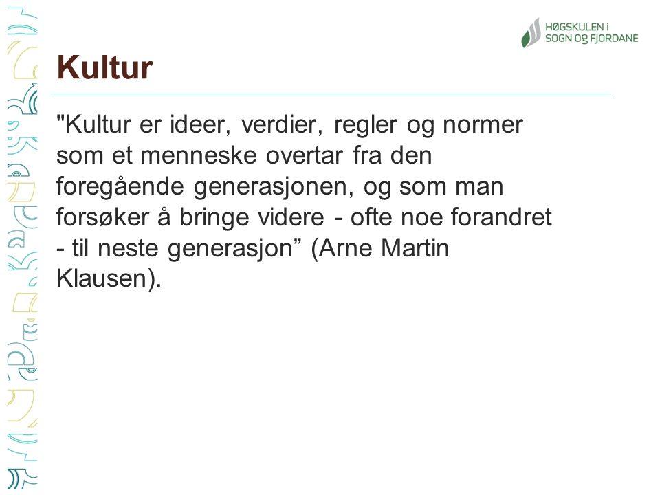 Kultur Kultur er ideer, verdier, regler og normer som et menneske overtar fra den foregående generasjonen, og som man forsøker å bringe videre - ofte noe forandret - til neste generasjon (Arne Martin Klausen).