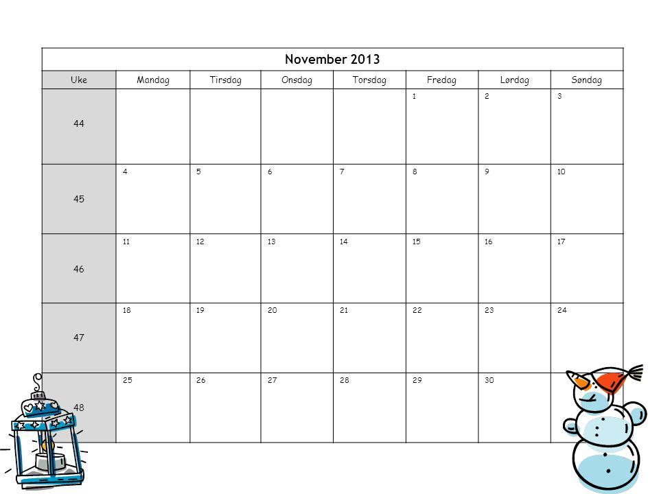 November 2013 UkeMandagTirsdagOnsdagTorsdagFredagLørdagSøndag 44 123 45 45678910 46 11121314151617 47 18192021222324 48 252627282930