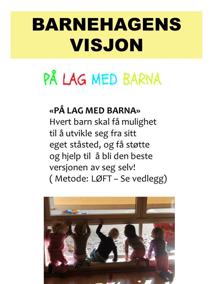 BARNEHAGENS VISJON «PÅ LAG MED BARNA» Hvert barn skal få mulighet til å utvikle seg fra sitt eget ståsted, og få støtte og hjelp til å bli den beste versjonen av seg selv.