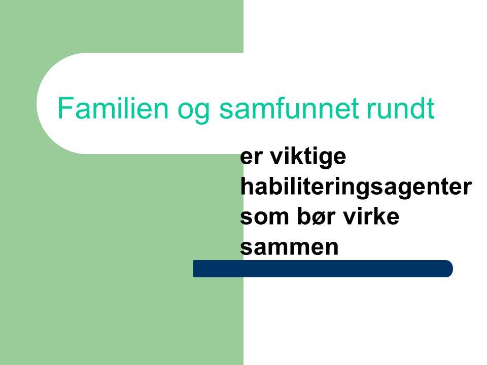 Familien og samfunnet rundt er viktige habiliteringsagenter som bør virke sammen