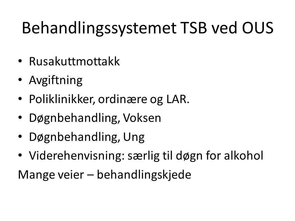 Behandlingssystemet TSB ved OUS Rusakuttmottakk Avgiftning Poliklinikker, ordinære og LAR.