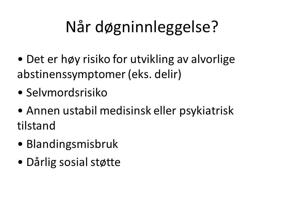 Når døgninnleggelse. Det er høy risiko for utvikling av alvorlige abstinenssymptomer (eks.