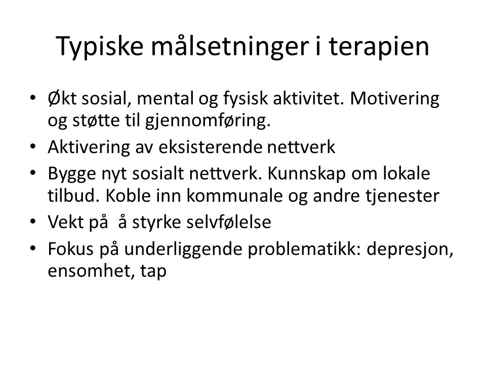 Typiske målsetninger i terapien Økt sosial, mental og fysisk aktivitet.