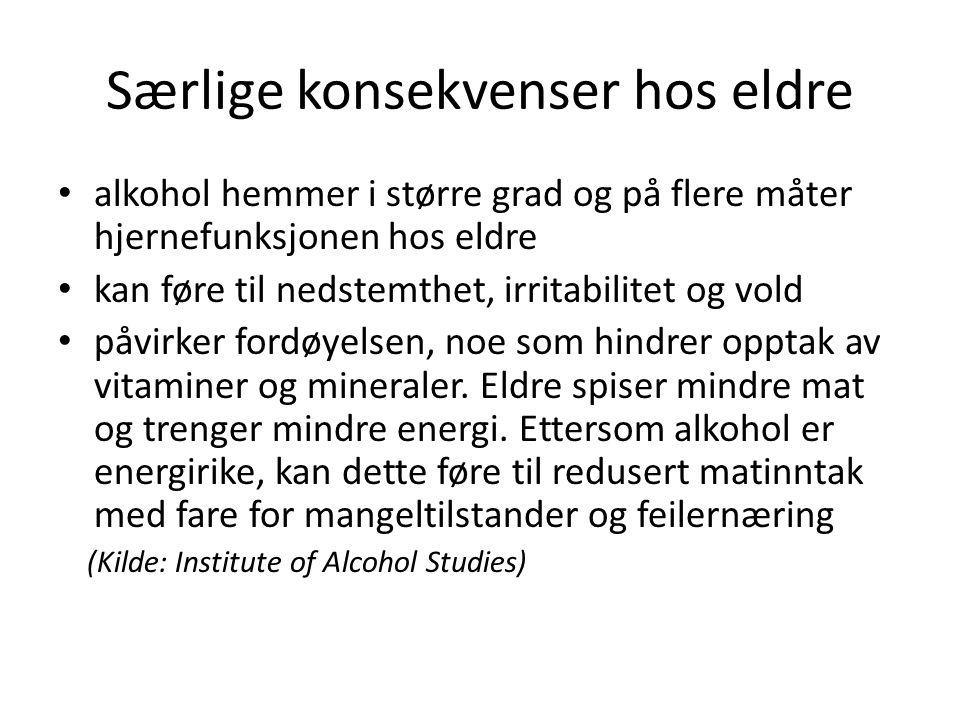 Særlige konsekvenser hos eldre alkohol hemmer i større grad og på flere måter hjernefunksjonen hos eldre kan føre til nedstemthet, irritabilitet og vold påvirker fordøyelsen, noe som hindrer opptak av vitaminer og mineraler.