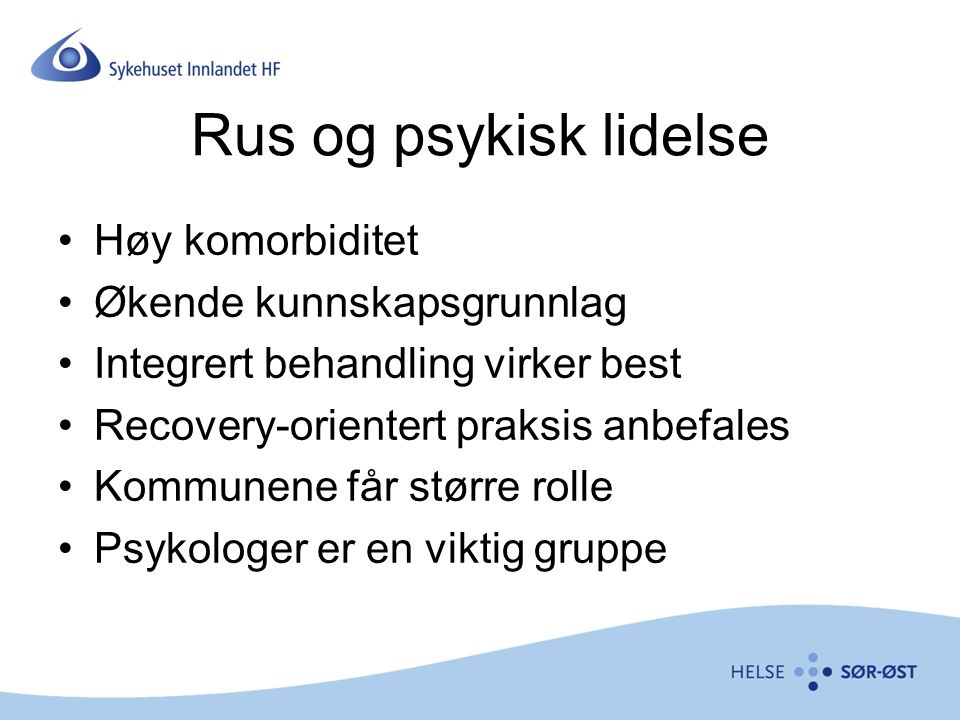 Rus og psykisk lidelse Høy komorbiditet Økende kunnskapsgrunnlag Integrert behandling virker best Recovery-orientert praksis anbefales Kommunene får større rolle Psykologer er en viktig gruppe