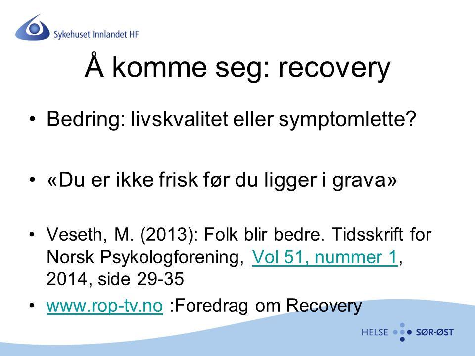 Å komme seg: recovery Bedring: livskvalitet eller symptomlette.