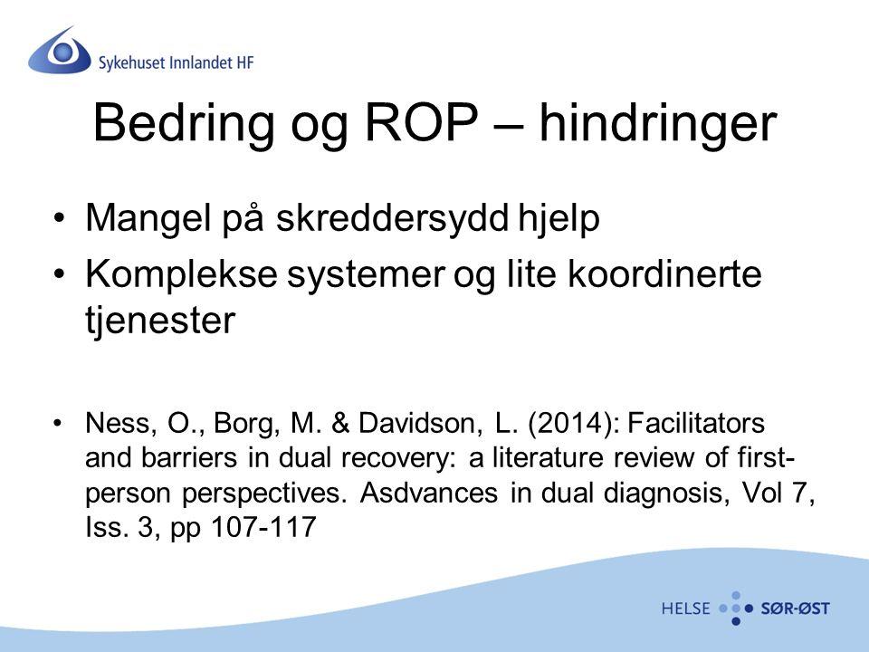 Bedring og ROP – hindringer Mangel på skreddersydd hjelp Komplekse systemer og lite koordinerte tjenester Ness, O., Borg, M.