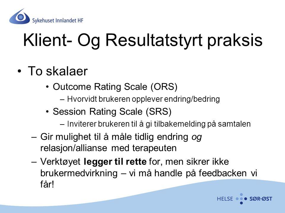Klient- Og Resultatstyrt praksis To skalaer Outcome Rating Scale (ORS) –Hvorvidt brukeren opplever endring/bedring Session Rating Scale (SRS) –Inviterer brukeren til å gi tilbakemelding på samtalen –Gir mulighet til å måle tidlig endring og relasjon/allianse med terapeuten –Verktøyet legger til rette for, men sikrer ikke brukermedvirkning – vi må handle på feedbacken vi får!
