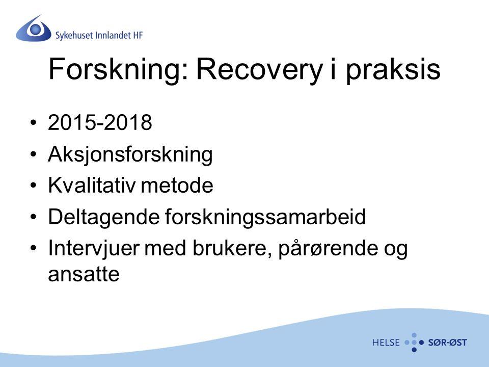 Forskning: Recovery i praksis 2015-2018 Aksjonsforskning Kvalitativ metode Deltagende forskningssamarbeid Intervjuer med brukere, pårørende og ansatte