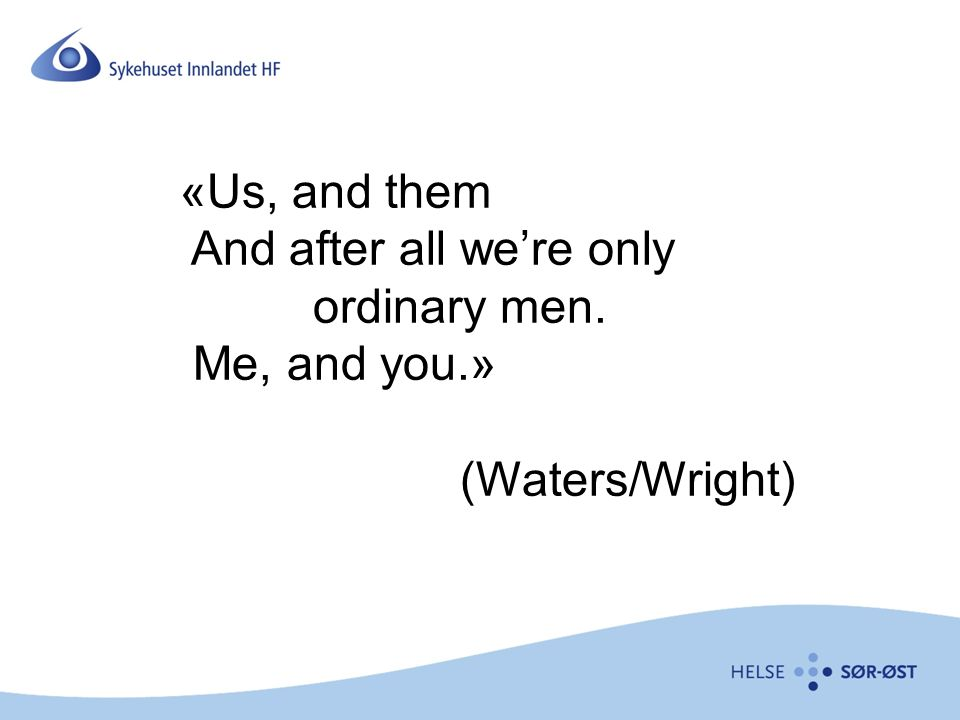 «Us, and them And after all we're only ordinary men. Me, and you.» (Waters/Wright)