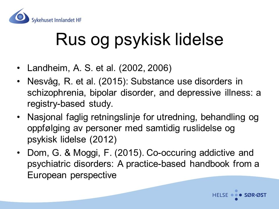 Rus og psykisk lidelse Landheim, A. S. et al. (2002, 2006) Nesvåg, R. et al. (2015): Substance use disorders in schizophrenia, bipolar disorder, and d