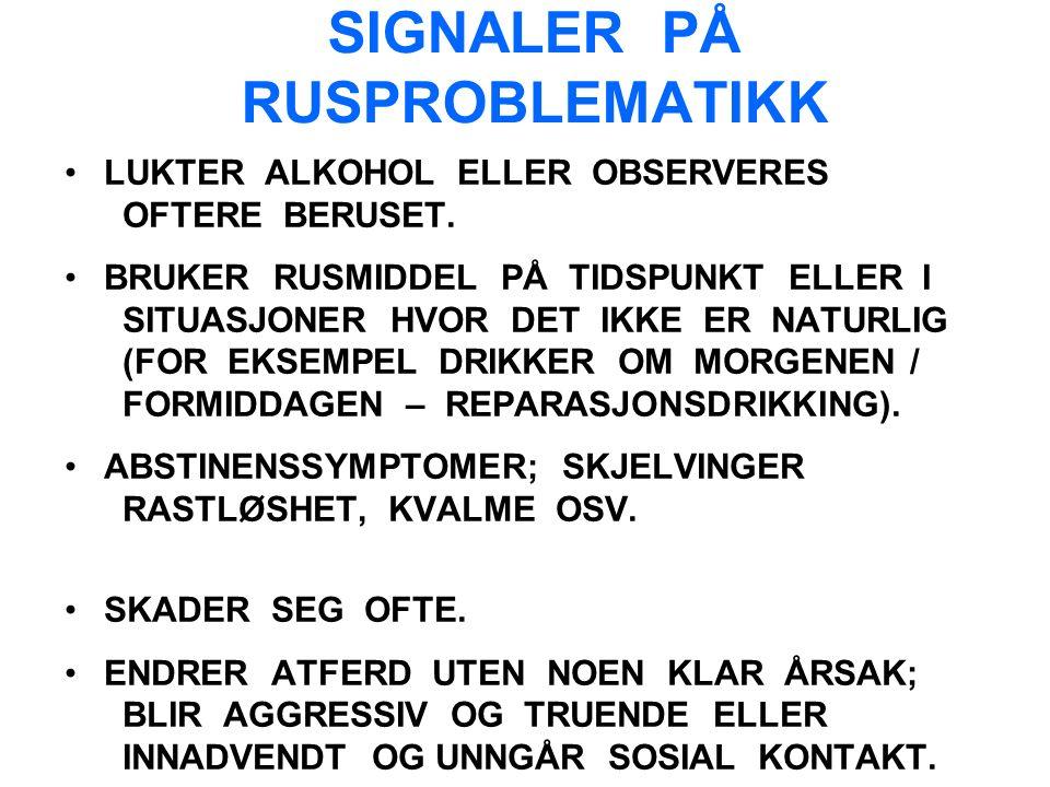SIGNALER PÅ RUSPROBLEMATIKK LUKTER ALKOHOL ELLER OBSERVERES OFTERE BERUSET.