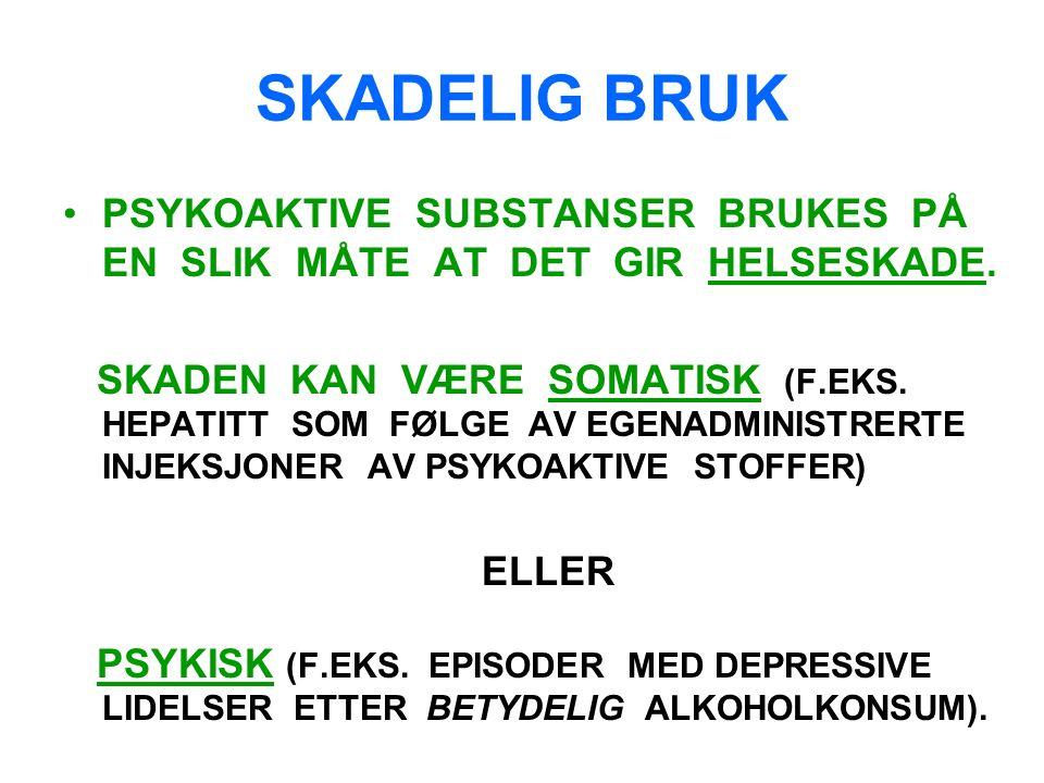SKADELIG BRUK PSYKOAKTIVE SUBSTANSER BRUKES PÅ EN SLIK MÅTE AT DET GIR HELSESKADE.