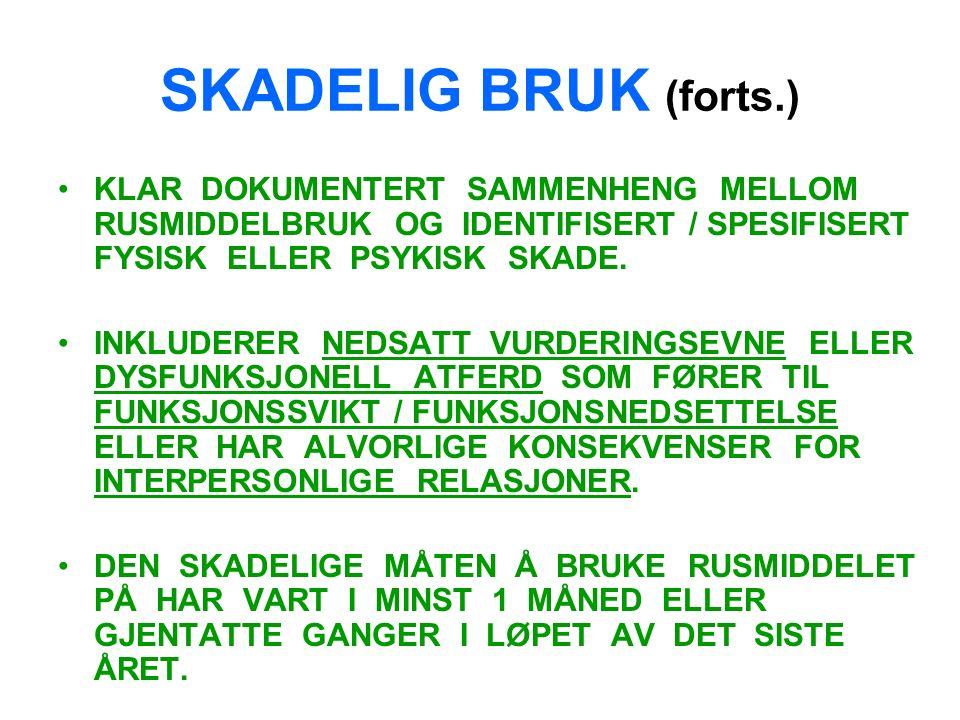 SKADELIG BRUK (forts.) KLAR DOKUMENTERT SAMMENHENG MELLOM RUSMIDDELBRUK OG IDENTIFISERT / SPESIFISERT FYSISK ELLER PSYKISK SKADE.