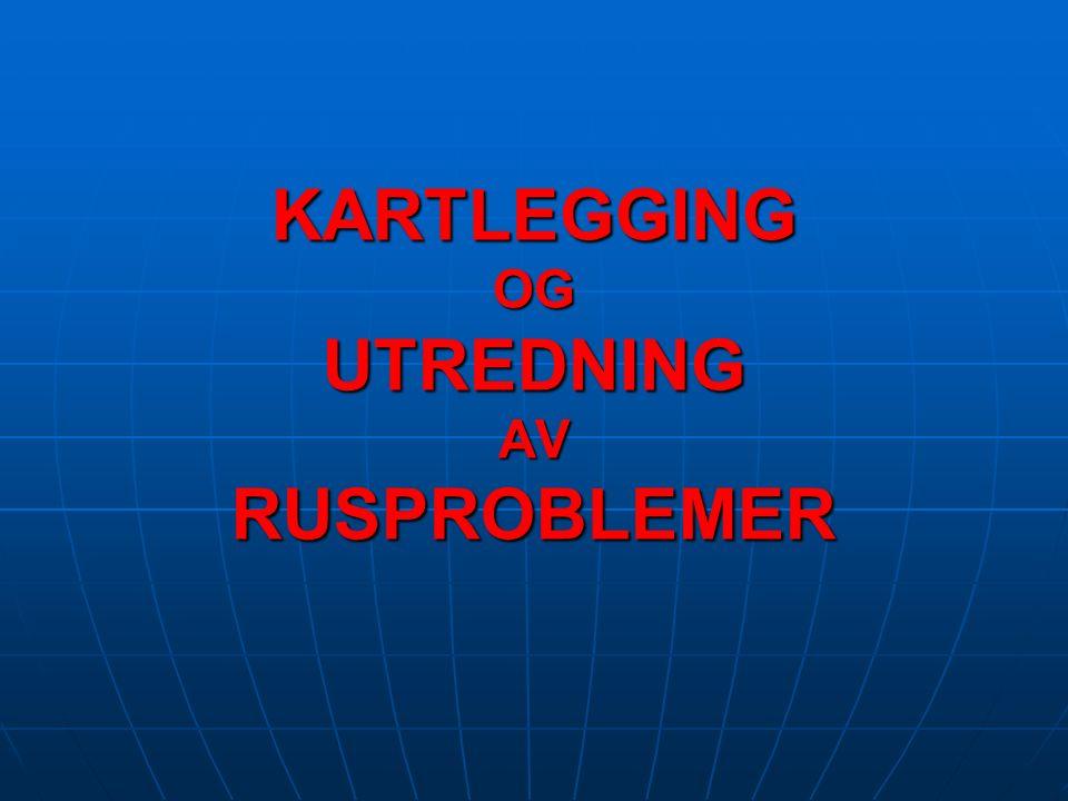 KARTLEGGING OG UTREDNING AV RUSPROBLEMER