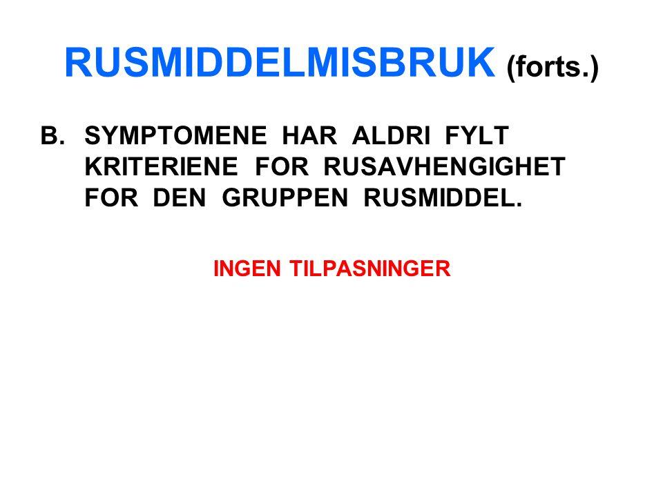 RUSMIDDELMISBRUK (forts.) B.SYMPTOMENE HAR ALDRI FYLT KRITERIENE FOR RUSAVHENGIGHET FOR DEN GRUPPEN RUSMIDDEL.