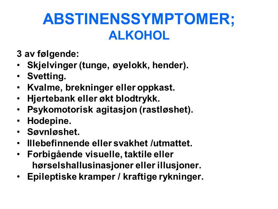 ABSTINENSSYMPTOMER; ALKOHOL 3 av følgende: Skjelvinger (tunge, øyelokk, hender).