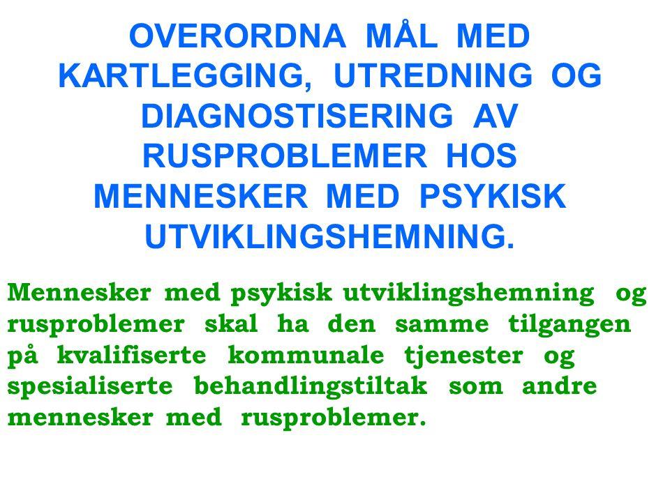 OVERORDNA MÅL MED KARTLEGGING, UTREDNING OG DIAGNOSTISERING AV RUSPROBLEMER HOS MENNESKER MED PSYKISK UTVIKLINGSHEMNING.