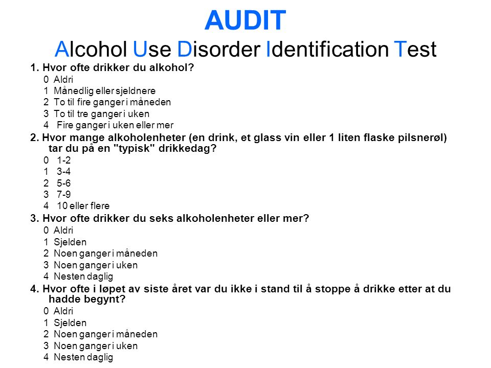 AUDIT Alcohol Use Disorder Identification Test 1. Hvor ofte drikker du alkohol.