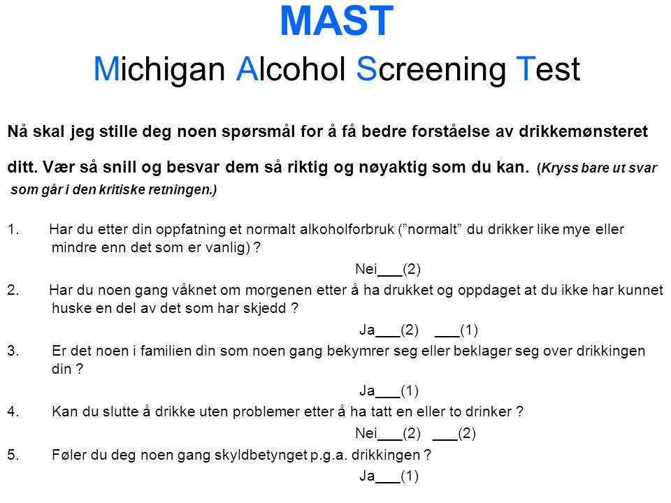 MAST Michigan Alcohol Screening Test Nå skal jeg stille deg noen spørsmål for å få bedre forståelse av drikkemønsteret ditt.